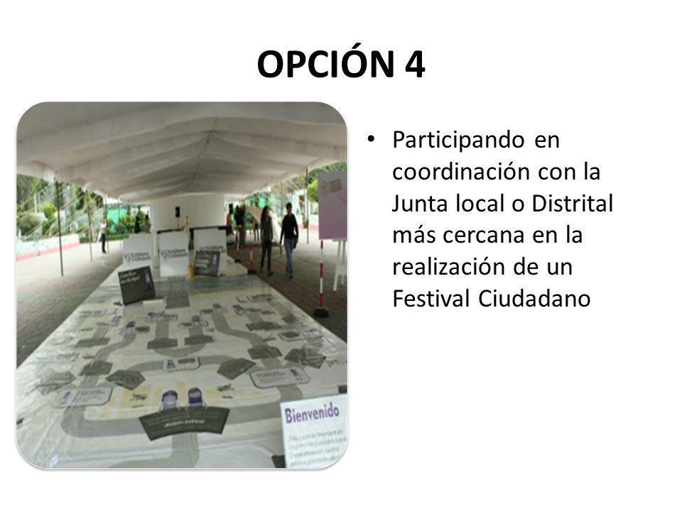 OPCIÓN 4 Participando en coordinación con la Junta local o Distrital más cercana en la realización de un Festival Ciudadano
