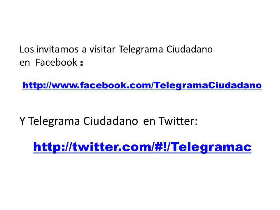 Los invitamos a visitar Telegrama Ciudadano en Facebook : http://www.facebook.com/TelegramaCiudadano Y Telegrama Ciudadano en Twitter: http://twitter.com/#!/Telegramac