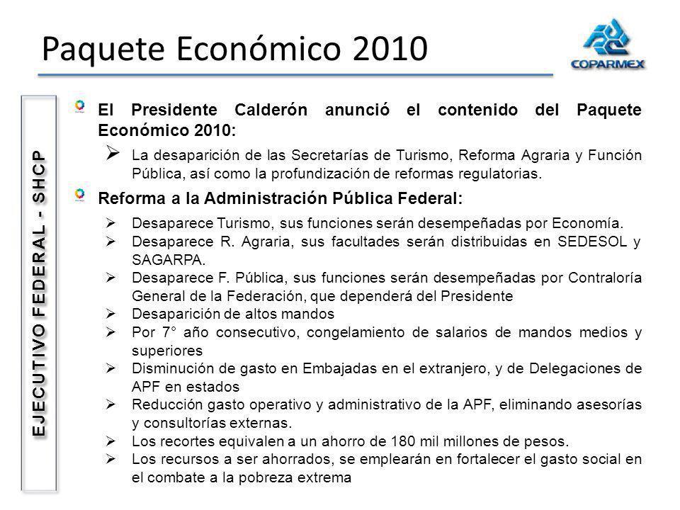 Paquete Económico 2010 El Presidente Calderón anunció el contenido del Paquete Económico 2010: La desaparición de las Secretarías de Turismo, Reforma Agraria y Función Pública, así como la profundización de reformas regulatorias.