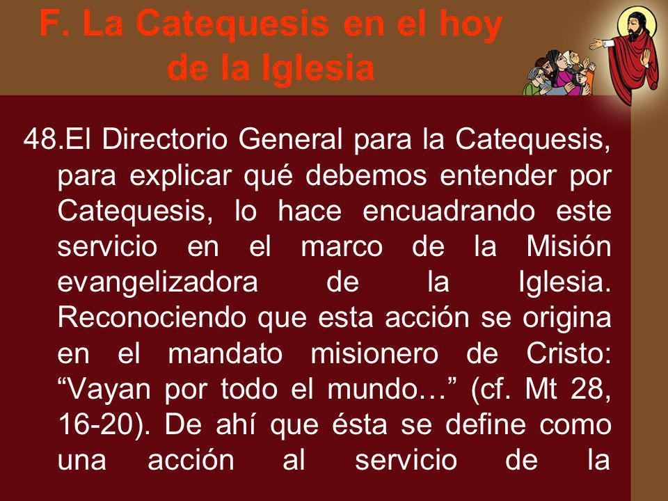F. La Catequesis en el hoy de la Iglesia 48.El Directorio General para la Catequesis, para explicar qué debemos entender por Catequesis, lo hace encua