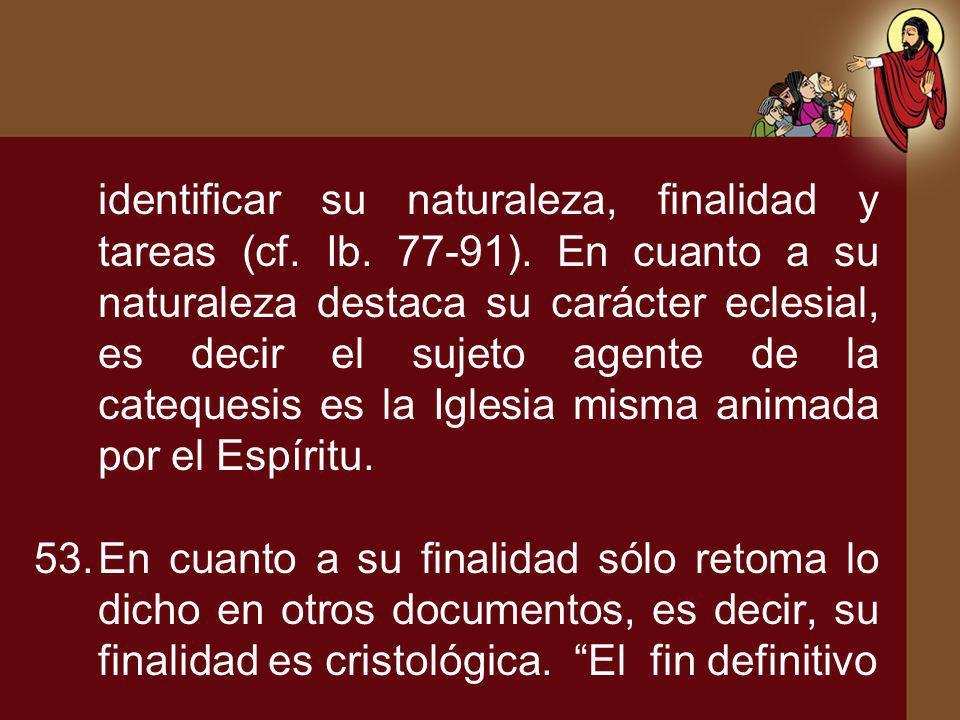 identificar su naturaleza, finalidad y tareas (cf. Ib. 77-91). En cuanto a su naturaleza destaca su carácter eclesial, es decir el sujeto agente de la