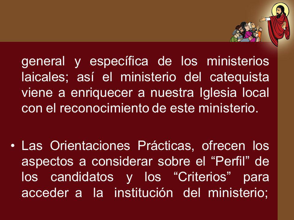 general y específica de los ministerios laicales; así el ministerio del catequista viene a enriquecer a nuestra Iglesia local con el reconocimiento de