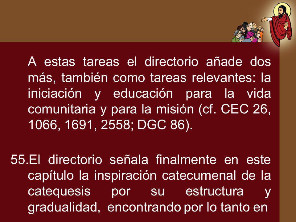 A estas tareas el directorio añade dos más, también como tareas relevantes: la iniciación y educación para la vida comunitaria y para la misión (cf. C