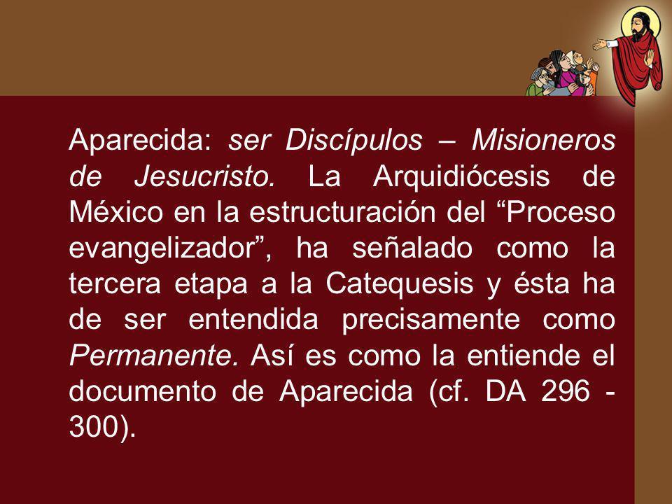 Aparecida: ser Discípulos – Misioneros de Jesucristo. La Arquidiócesis de México en la estructuración del Proceso evangelizador, ha señalado como la t