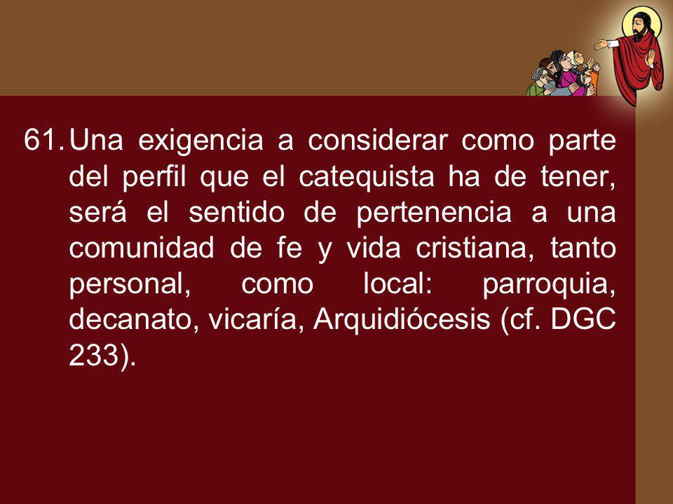 61.Una exigencia a considerar como parte del perfil que el catequista ha de tener, será el sentido de pertenencia a una comunidad de fe y vida cristia