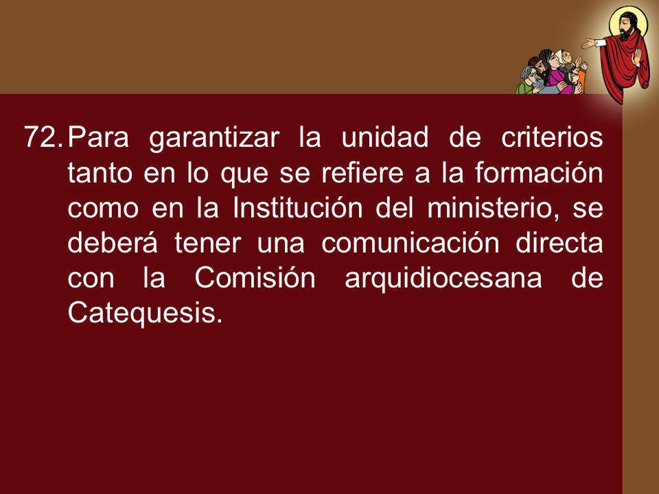72.Para garantizar la unidad de criterios tanto en lo que se refiere a la formación como en la Institución del ministerio, se deberá tener una comunic