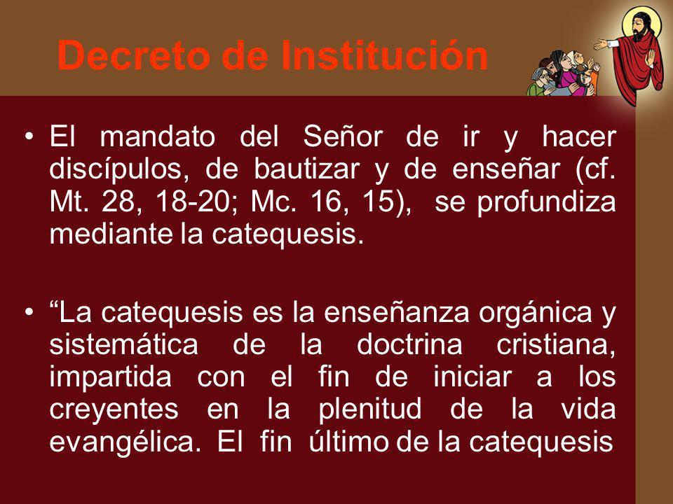 Decreto de Institución El mandato del Señor de ir y hacer discípulos, de bautizar y de enseñar (cf. Mt. 28, 18-20; Mc. 16, 15), se profundiza mediante