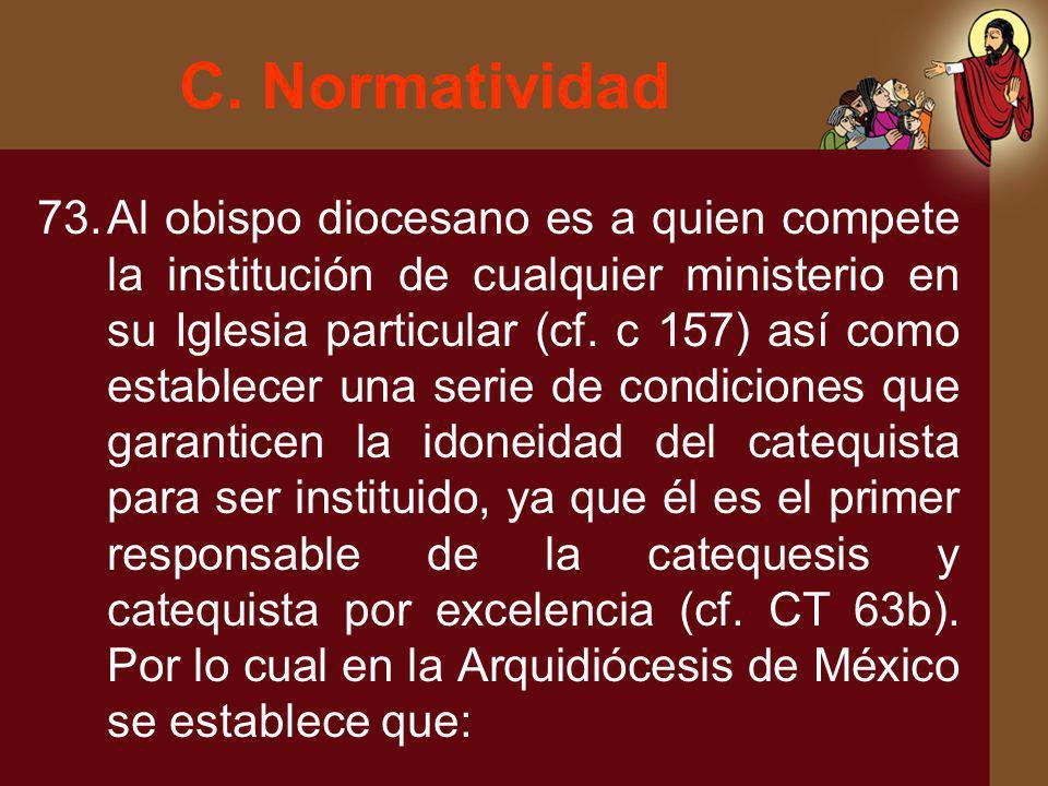 C. Normatividad 73.Al obispo diocesano es a quien compete la institución de cualquier ministerio en su Iglesia particular (cf. c 157) así como estable
