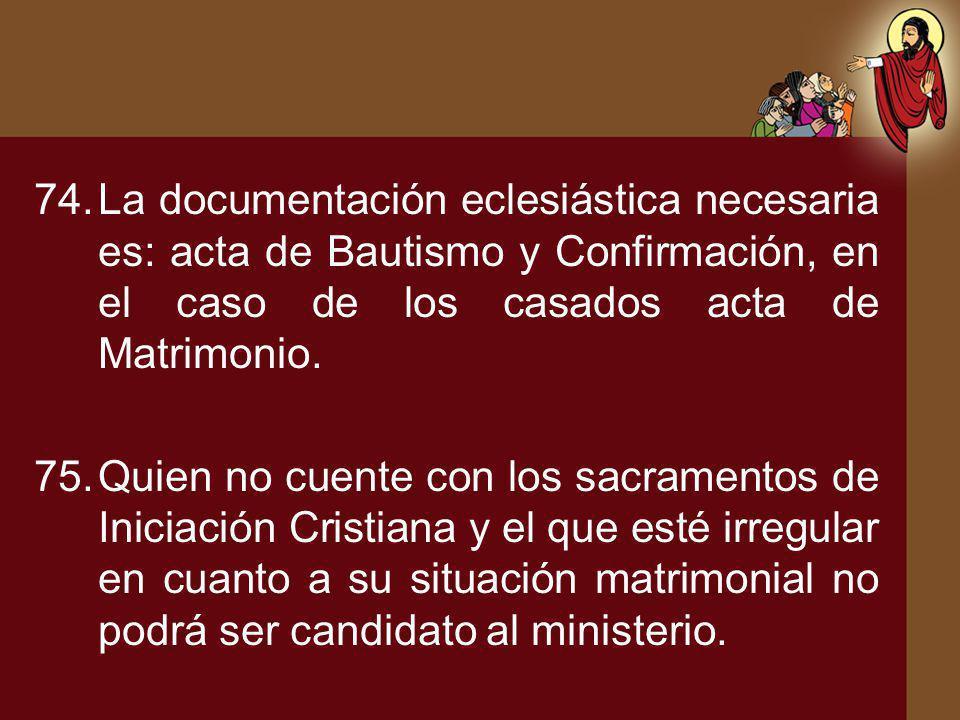 74.La documentación eclesiástica necesaria es: acta de Bautismo y Confirmación, en el caso de los casados acta de Matrimonio. 75.Quien no cuente con l