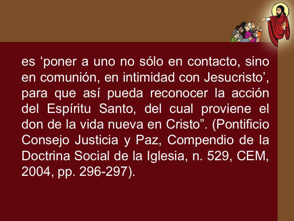 es poner a uno no sólo en contacto, sino en comunión, en intimidad con Jesucristo, para que así pueda reconocer la acción del Espíritu Santo, del cual