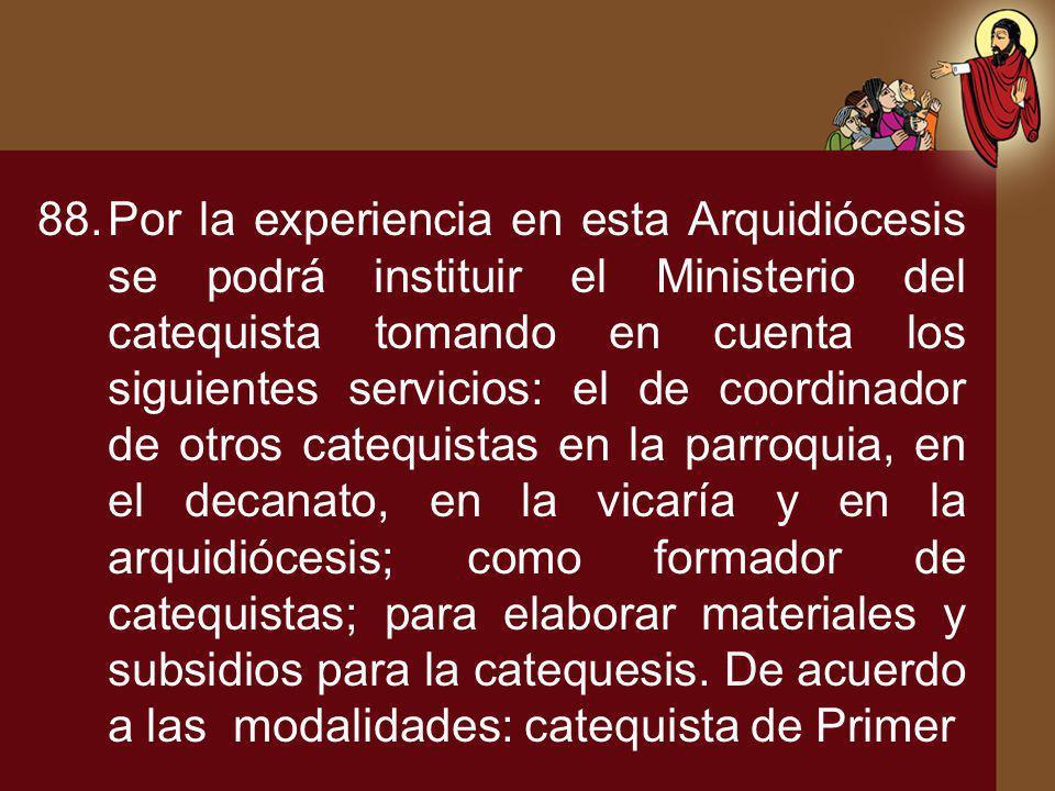 88.Por la experiencia en esta Arquidiócesis se podrá instituir el Ministerio del catequista tomando en cuenta los siguientes servicios: el de coordina