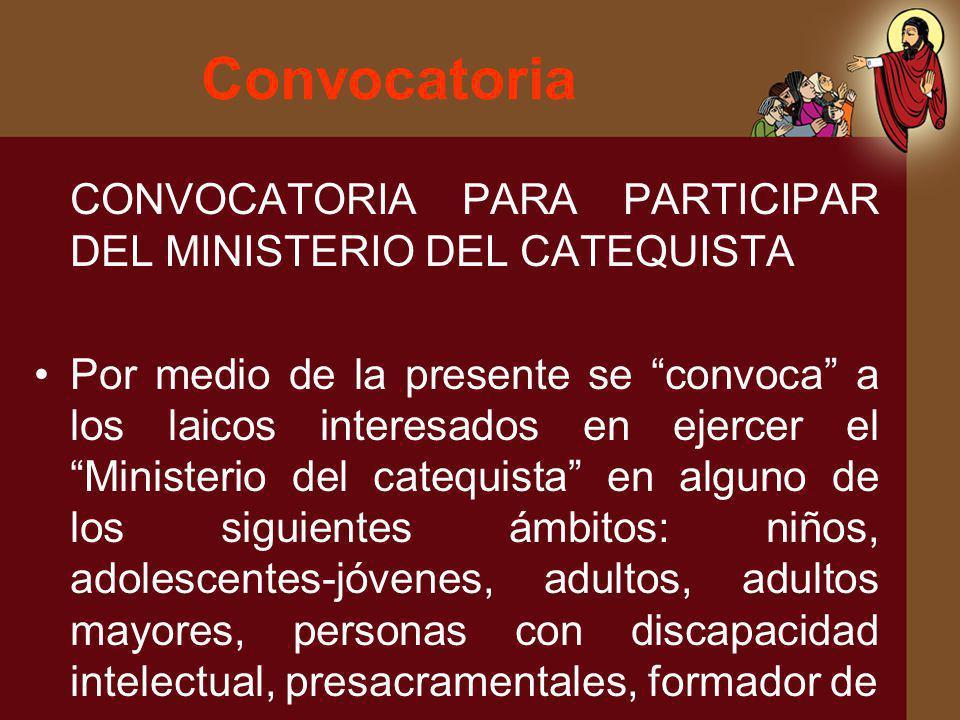 Convocatoria CONVOCATORIA PARA PARTICIPAR DEL MINISTERIO DEL CATEQUISTA Por medio de la presente se convoca a los laicos interesados en ejercer el Min