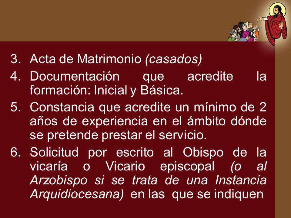 3.Acta de Matrimonio (casados) 4.Documentación que acredite la formación: Inicial y Básica. 5.Constancia que acredite un mínimo de 2 años de experienc
