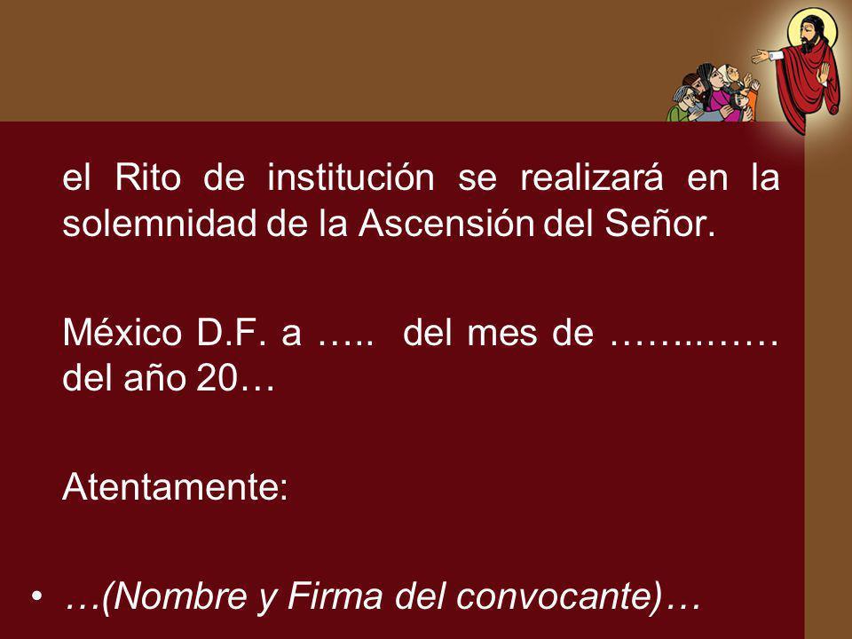 el Rito de institución se realizará en la solemnidad de la Ascensión del Señor. México D.F. a ….. del mes de ……..…… del año 20… Atentamente: …(Nombre