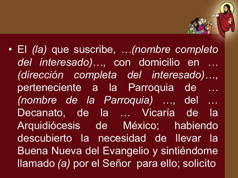 El (la) que suscribe, …(nombre completo del interesado)…, con domicilio en … (dirección completa del interesado)…, perteneciente a la Parroquia de … (