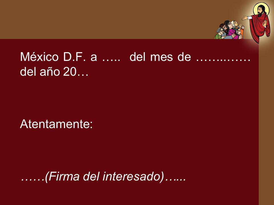 México D.F. a ….. del mes de ……..…… del año 20… Atentamente: ……(Firma del interesado)…...