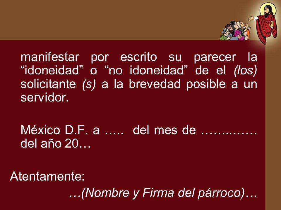 manifestar por escrito su parecer la idoneidad o no idoneidad de el (los) solicitante (s) a la brevedad posible a un servidor. México D.F. a ….. del m