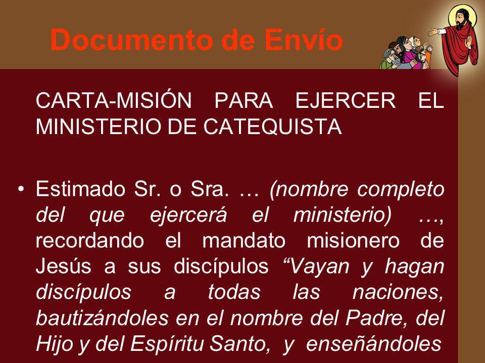 Documento de Envío CARTA-MISIÓN PARA EJERCER EL MINISTERIO DE CATEQUISTA Estimado Sr. o Sra. … (nombre completo del que ejercerá el ministerio) …, rec