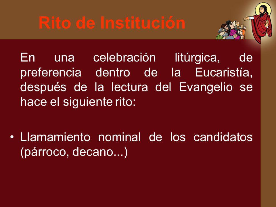 Rito de Institución En una celebración litúrgica, de preferencia dentro de la Eucaristía, después de la lectura del Evangelio se hace el siguiente rit