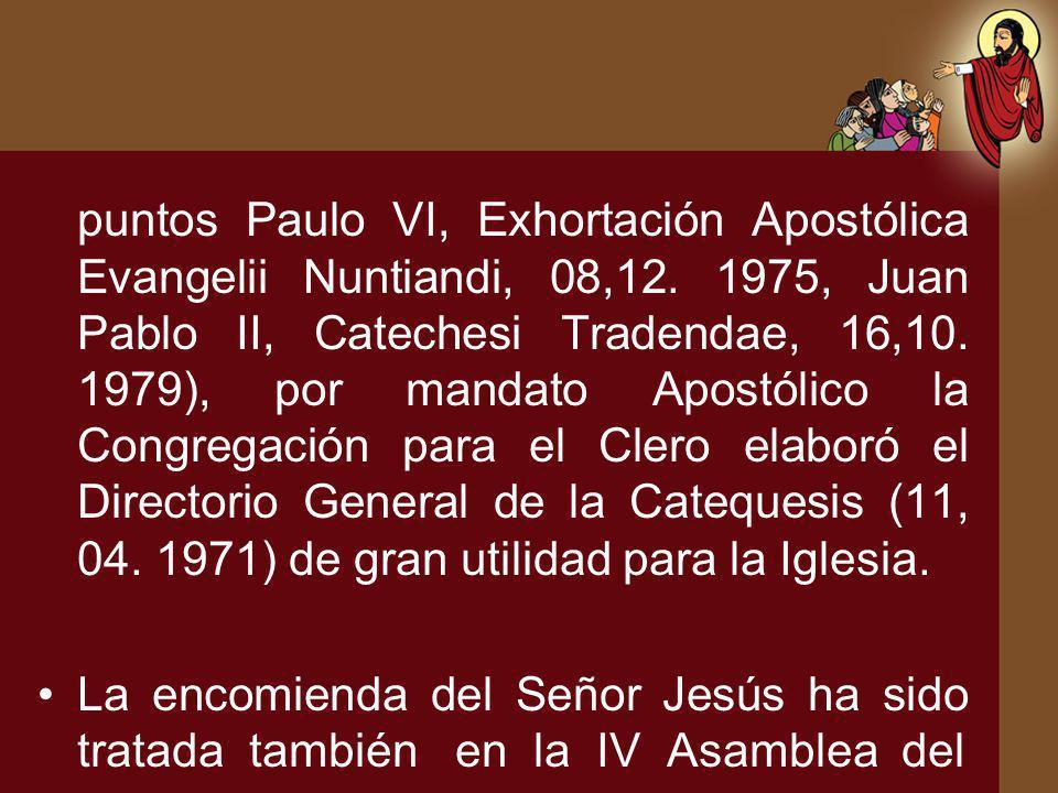 puntos Paulo VI, Exhortación Apostólica Evangelii Nuntiandi, 08,12. 1975, Juan Pablo II, Catechesi Tradendae, 16,10. 1979), por mandato Apostólico la