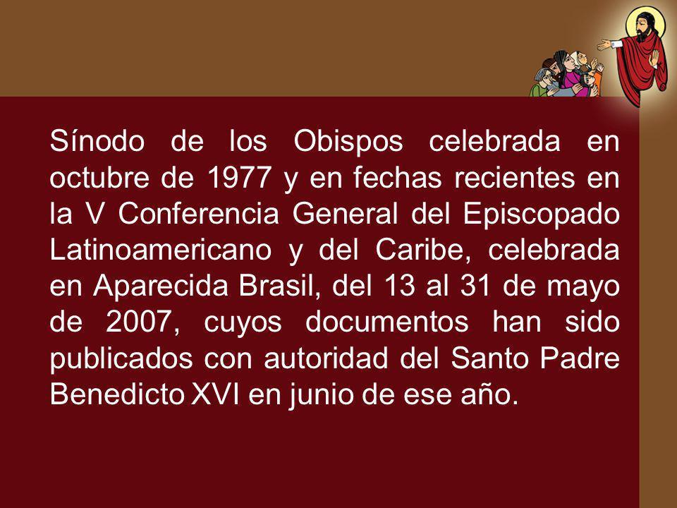 Sínodo de los Obispos celebrada en octubre de 1977 y en fechas recientes en la V Conferencia General del Episcopado Latinoamericano y del Caribe, cele