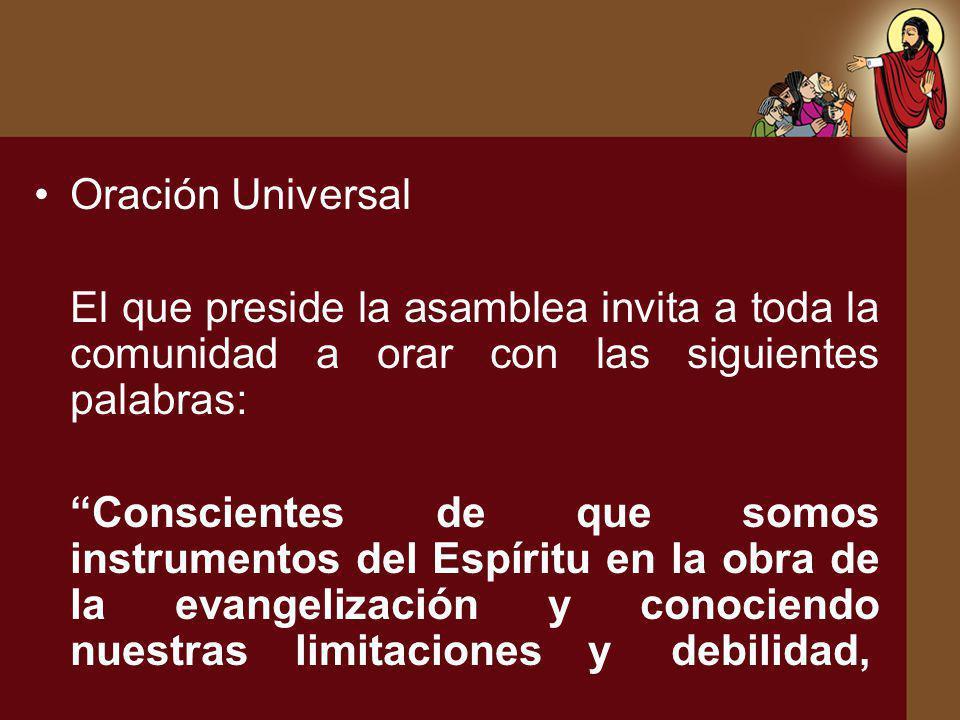 Oración Universal El que preside la asamblea invita a toda la comunidad a orar con las siguientes palabras: Conscientes de que somos instrumentos del