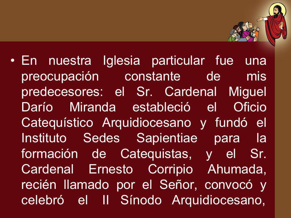 En nuestra Iglesia particular fue una preocupación constante de mis predecesores: el Sr. Cardenal Miguel Darío Miranda estableció el Oficio Catequísti