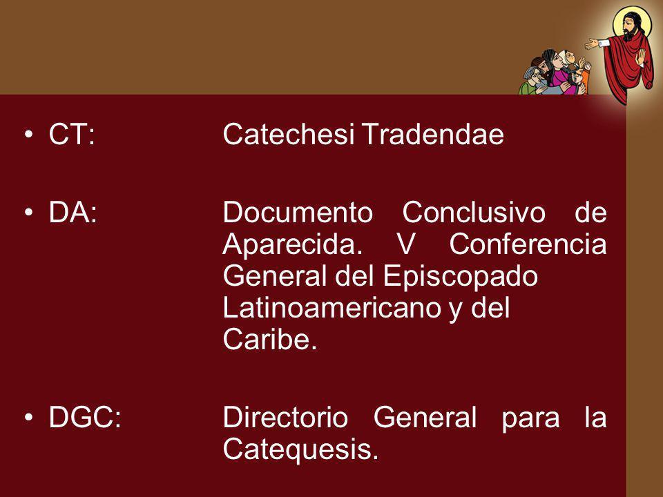 CT:Catechesi Tradendae DA:Documento Conclusivo de Aparecida. V Conferencia General del Episcopado Latinoamericano y del Caribe. DGC:Directorio General