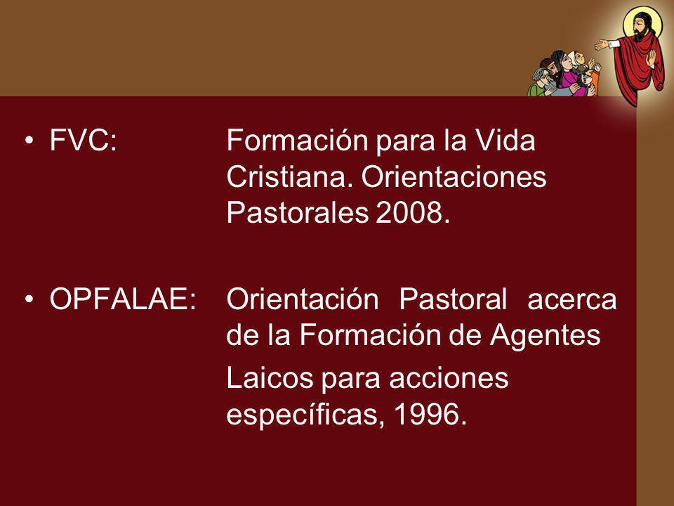 FVC:Formación para la Vida Cristiana.Orientaciones Pastorales 2008. OPFALAE:Orientación Pastoral acerca de la Formación de Agentes Laicos para accione