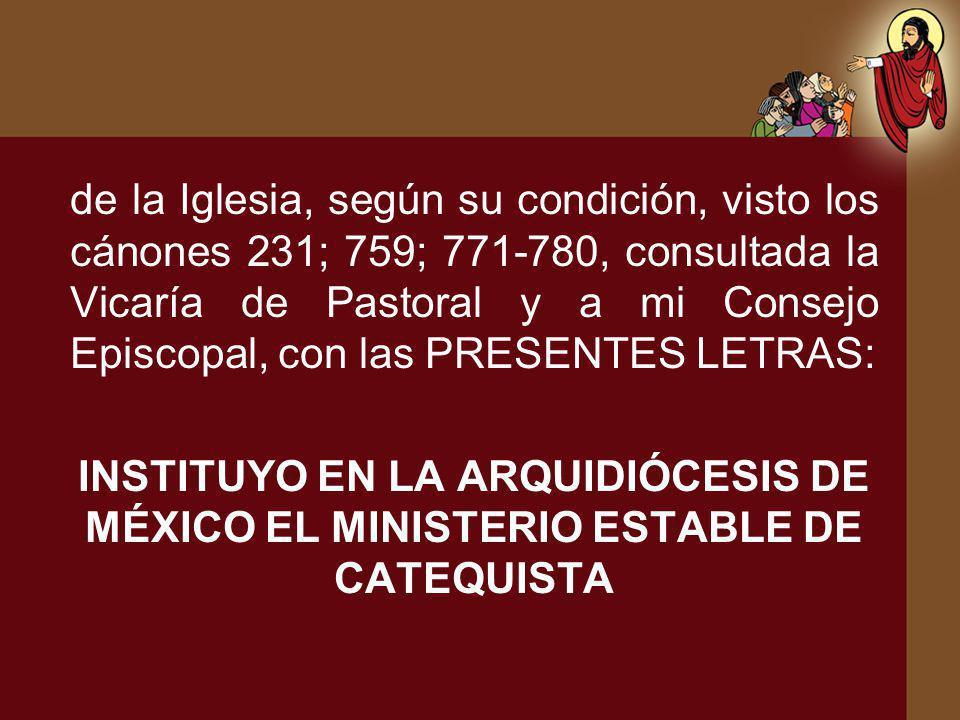 de la Iglesia, según su condición, visto los cánones 231; 759; 771-780, consultada la Vicaría de Pastoral y a mi Consejo Episcopal, con las PRESENTES
