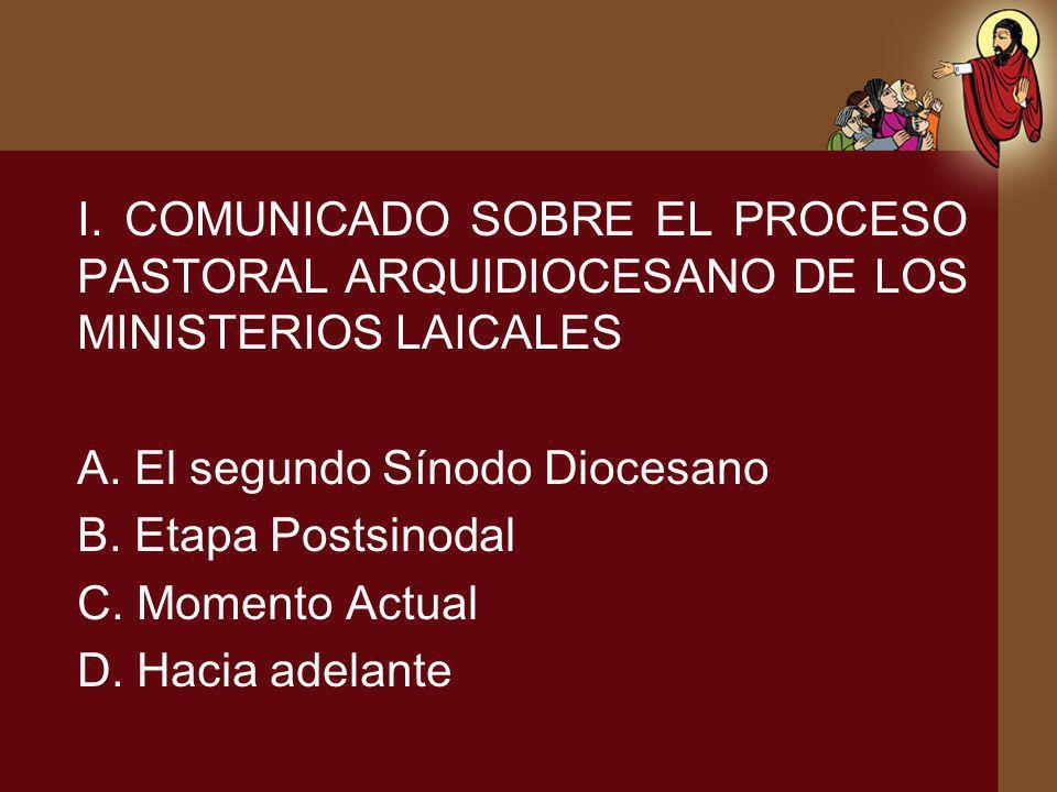 I. COMUNICADO SOBRE EL PROCESO PASTORAL ARQUIDIOCESANO DE LOS MINISTERIOS LAICALES A. El segundo Sínodo Diocesano B. Etapa Postsinodal C. Momento Actu