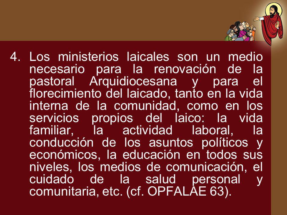 4.Los ministerios laicales son un medio necesario para la renovación de la pastoral Arquidiocesana y para el florecimiento del laicado, tanto en la vi