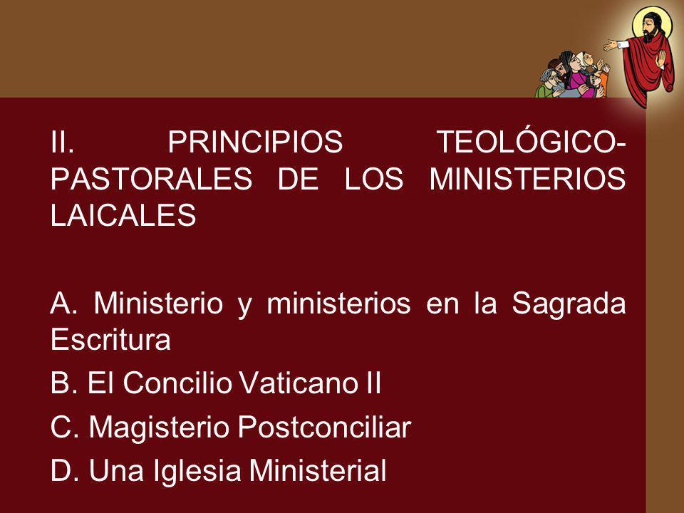 II. PRINCIPIOS TEOLÓGICO- PASTORALES DE LOS MINISTERIOS LAICALES A. Ministerio y ministerios en la Sagrada Escritura B. El Concilio Vaticano II C. Mag