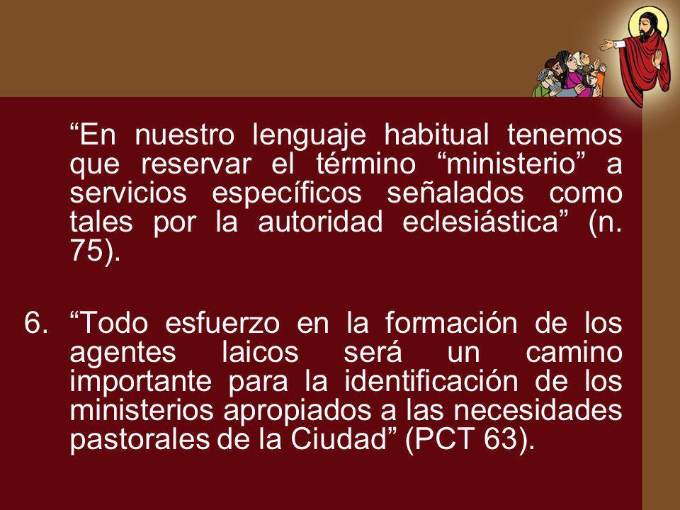En nuestro lenguaje habitual tenemos que reservar el término ministerio a servicios específicos señalados como tales por la autoridad eclesiástica (n.