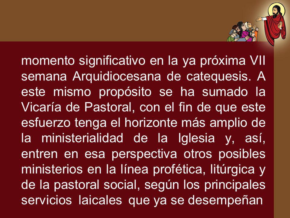 momento significativo en la ya próxima VII semana Arquidiocesana de catequesis. A este mismo propósito se ha sumado la Vicaría de Pastoral, con el fin
