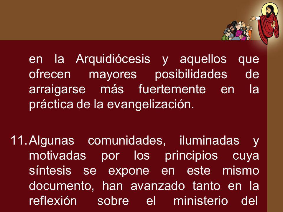 en la Arquidiócesis y aquellos que ofrecen mayores posibilidades de arraigarse más fuertemente en la práctica de la evangelización. 11.Algunas comunid