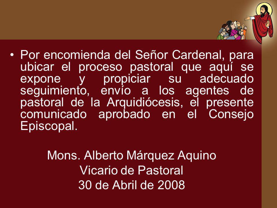 Por encomienda del Señor Cardenal, para ubicar el proceso pastoral que aquí se expone y propiciar su adecuado seguimiento, envío a los agentes de past
