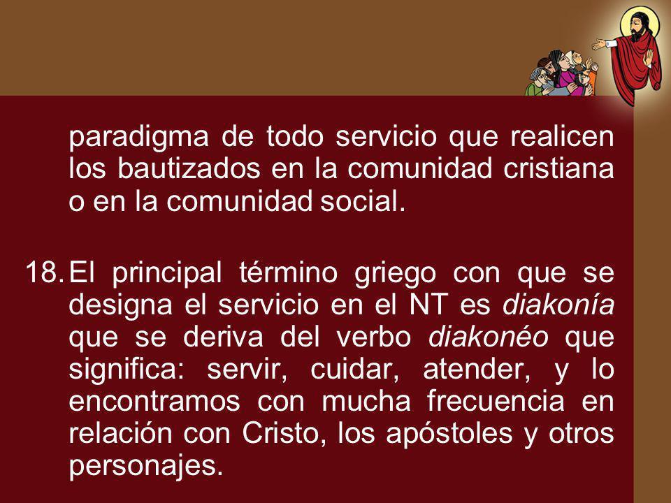 paradigma de todo servicio que realicen los bautizados en la comunidad cristiana o en la comunidad social. 18.El principal término griego con que se d