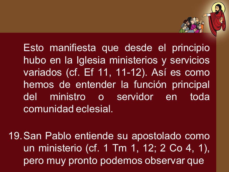 Esto manifiesta que desde el principio hubo en la Iglesia ministerios y servicios variados (cf. Ef 11, 11-12). Así es como hemos de entender la funció