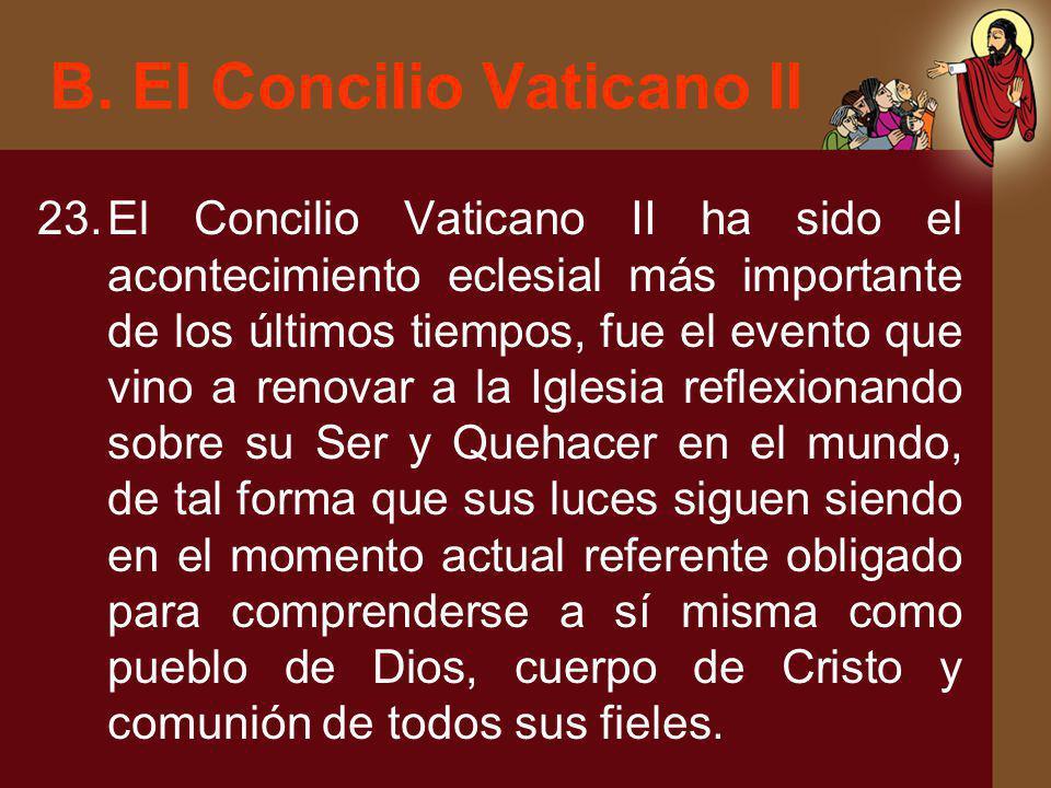 B. El Concilio Vaticano II 23.El Concilio Vaticano II ha sido el acontecimiento eclesial más importante de los últimos tiempos, fue el evento que vino
