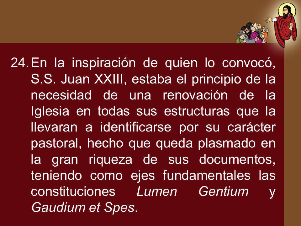 24.En la inspiración de quien lo convocó, S.S. Juan XXIII, estaba el principio de la necesidad de una renovación de la Iglesia en todas sus estructura