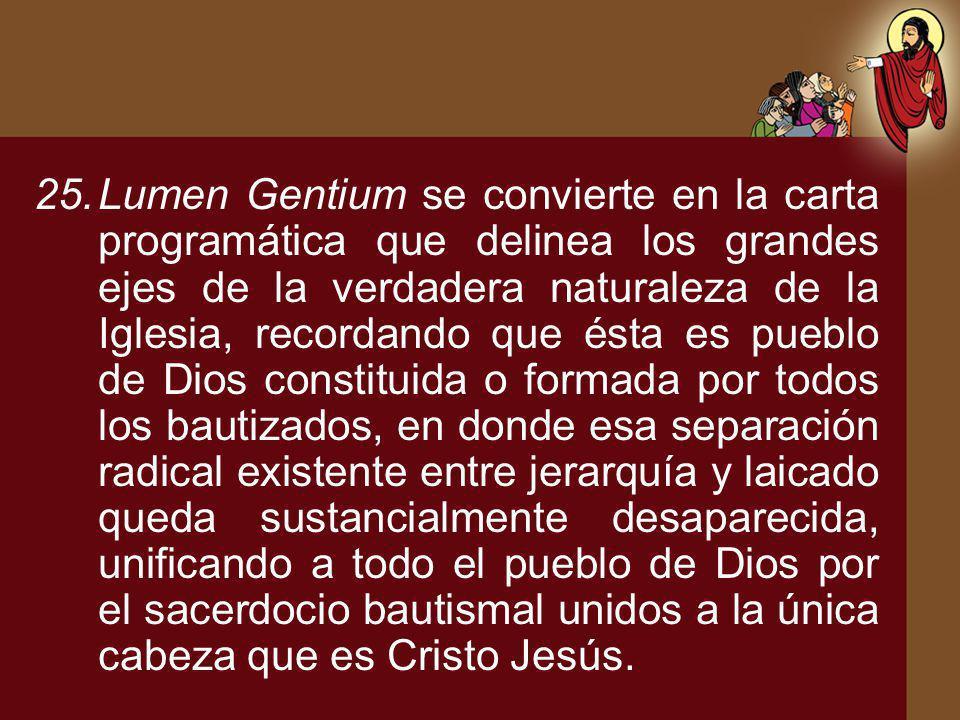25.Lumen Gentium se convierte en la carta programática que delinea los grandes ejes de la verdadera naturaleza de la Iglesia, recordando que ésta es p