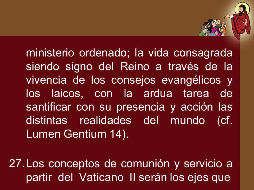 ministerio ordenado; la vida consagrada siendo signo del Reino a través de la vivencia de los consejos evangélicos y los laicos, con la ardua tarea de