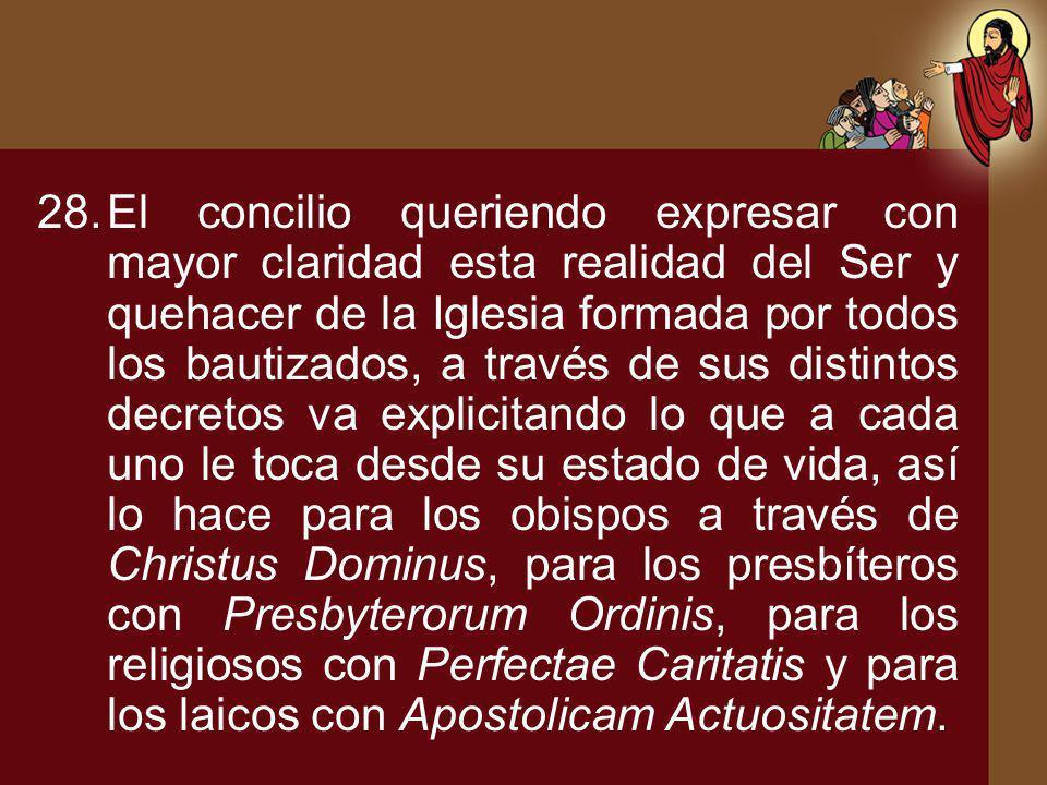 28.El concilio queriendo expresar con mayor claridad esta realidad del Ser y quehacer de la Iglesia formada por todos los bautizados, a través de sus