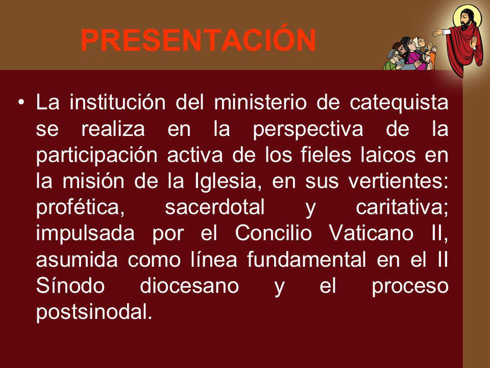 PRESENTACIÓN La institución del ministerio de catequista se realiza en la perspectiva de la participación activa de los fieles laicos en la misión de