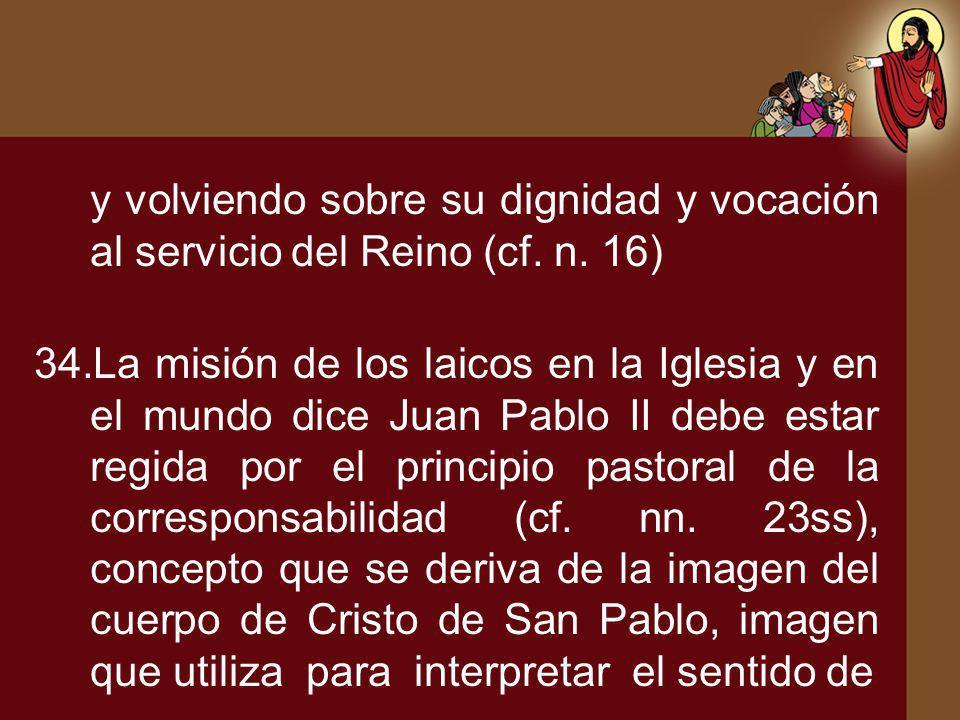 y volviendo sobre su dignidad y vocación al servicio del Reino (cf. n. 16) 34.La misión de los laicos en la Iglesia y en el mundo dice Juan Pablo II d
