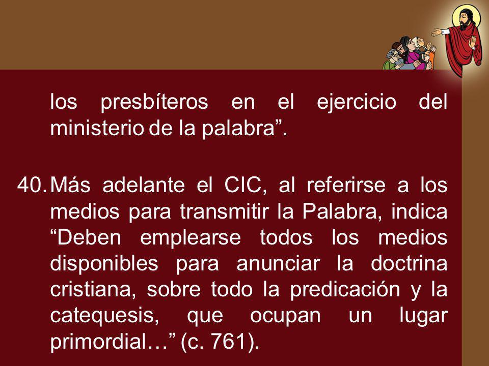 los presbíteros en el ejercicio del ministerio de la palabra. 40.Más adelante el CIC, al referirse a los medios para transmitir la Palabra, indica Deb