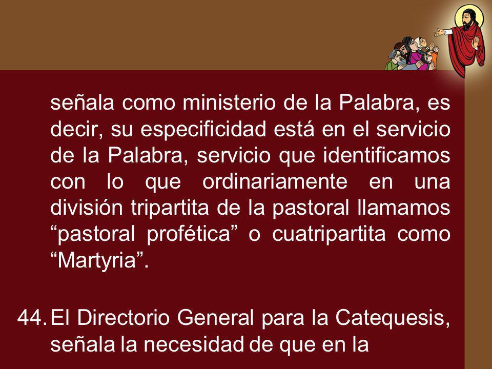 señala como ministerio de la Palabra, es decir, su especificidad está en el servicio de la Palabra, servicio que identificamos con lo que ordinariamen