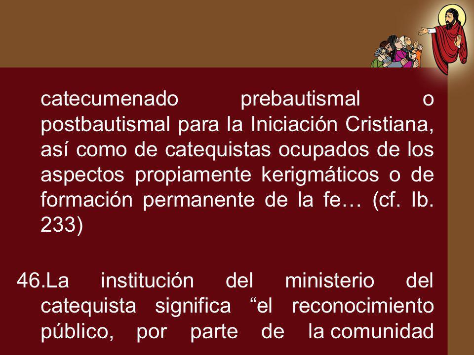 catecumenado prebautismal o postbautismal para la Iniciación Cristiana, así como de catequistas ocupados de los aspectos propiamente kerigmáticos o de