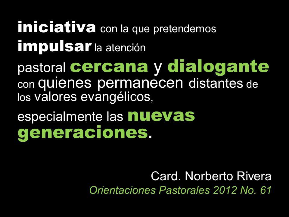 iniciativa con la que pretendemos impulsar la atención pastoral cercana y dialogante con quienes permanecen distantes de los valores evangélicos, espe